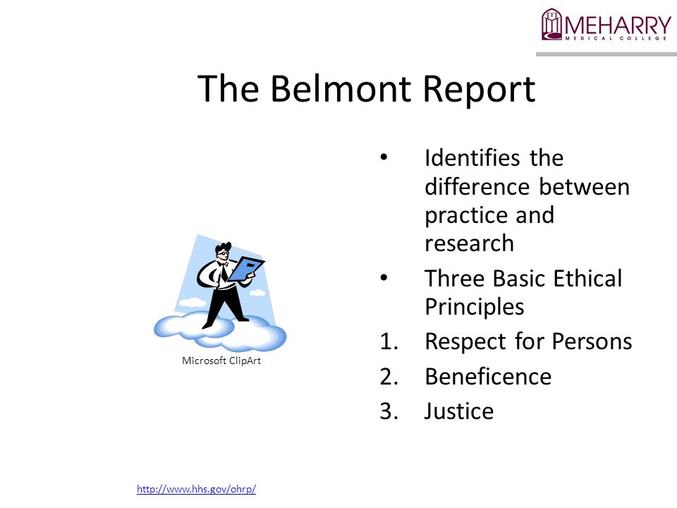 The Belmont Report Identifies the difference between practice and research. Three Basic Ethical Principles.