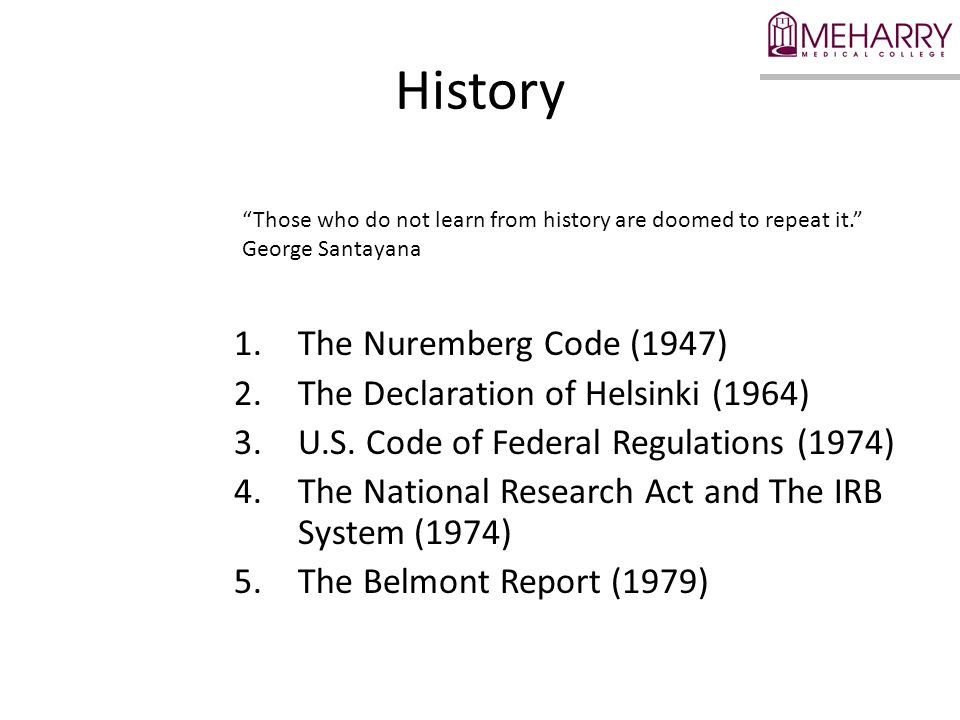 History The Nuremberg Code (1947) The Declaration of Helsinki (1964)