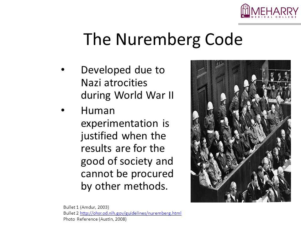 The Nuremberg Code Developed due to Nazi atrocities during World War II.