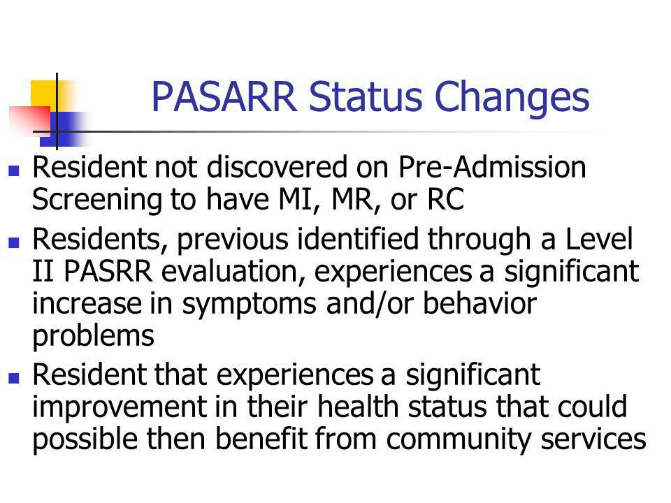 PASARR Status Changes Resident not discovered on Pre-Admission Screening to have MI, MR, or RC.