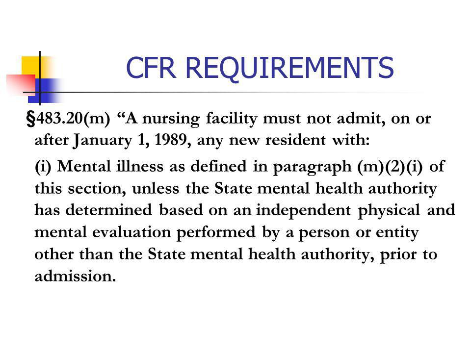 CFR REQUIREMENTS §483.20(m) A nursing facility must not admit, on or after January 1, 1989, any new resident with: