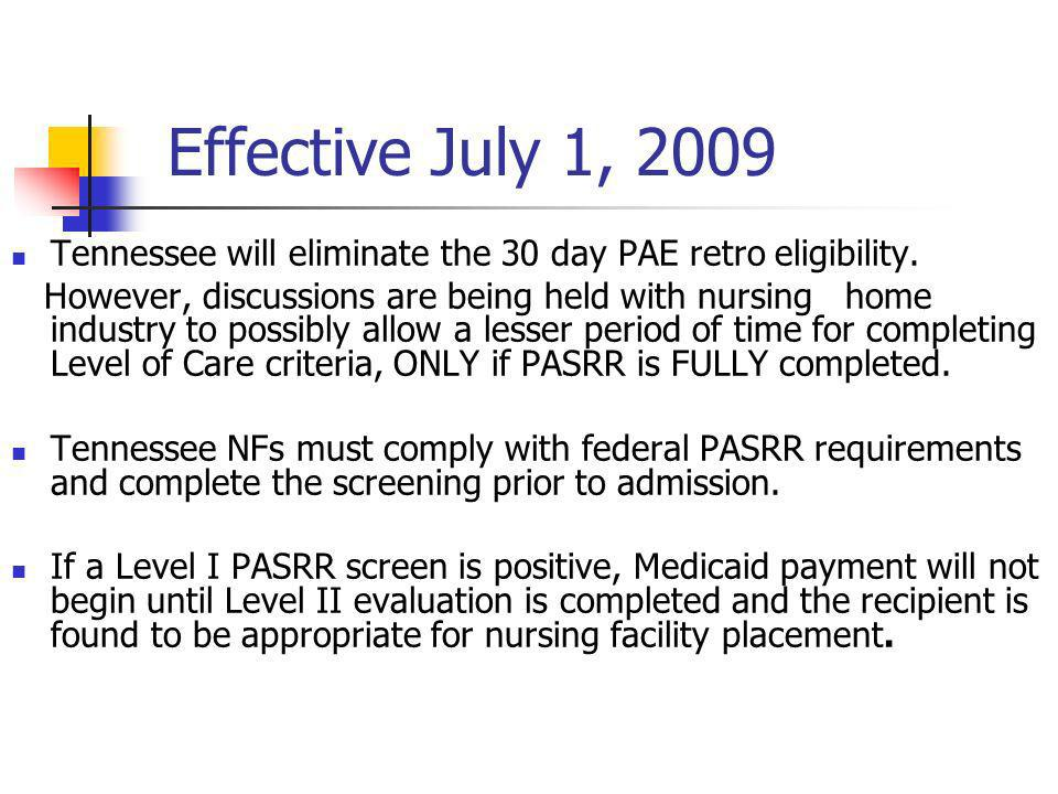 Effective July 1, 2009 Tennessee will eliminate the 30 day PAE retro eligibility.