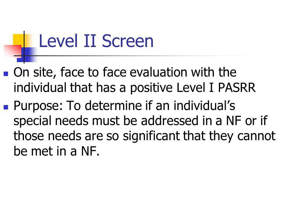 Level II Screen On site, face to face evaluation with the individual that has a positive Level I PASRR.