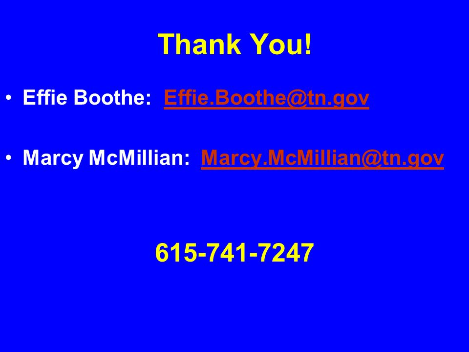 Thank You! 615-741-7247 Effie Boothe: Effie.Boothe@tn.gov