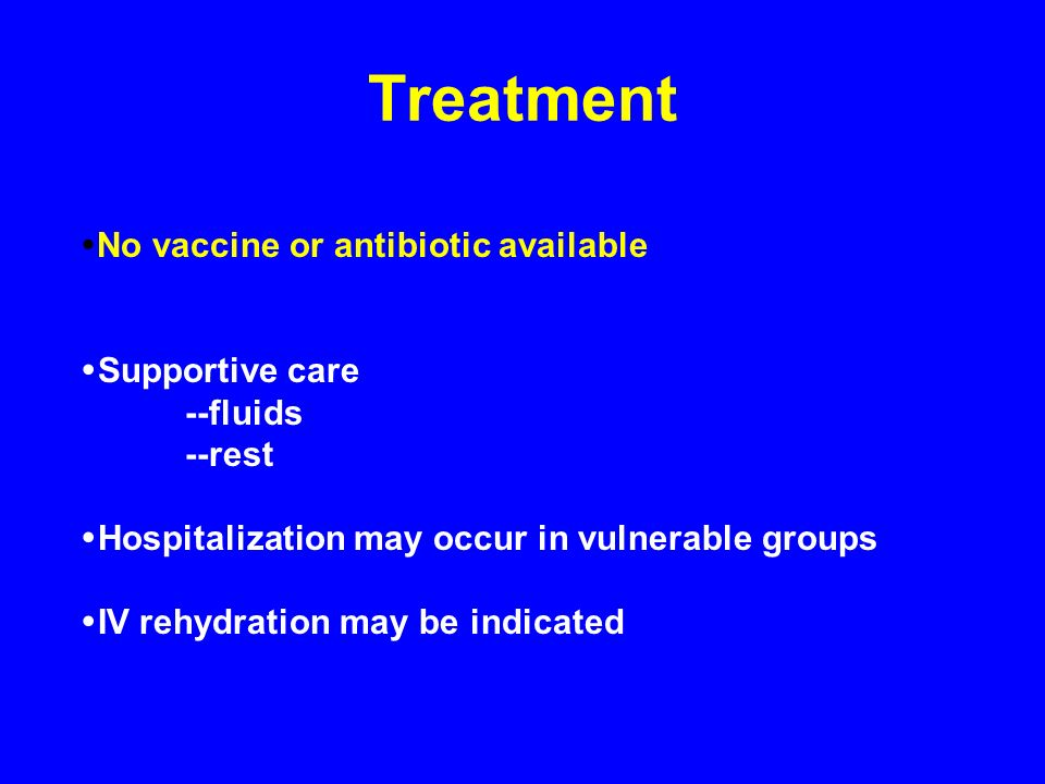 Treatment No vaccine or antibiotic available Supportive care