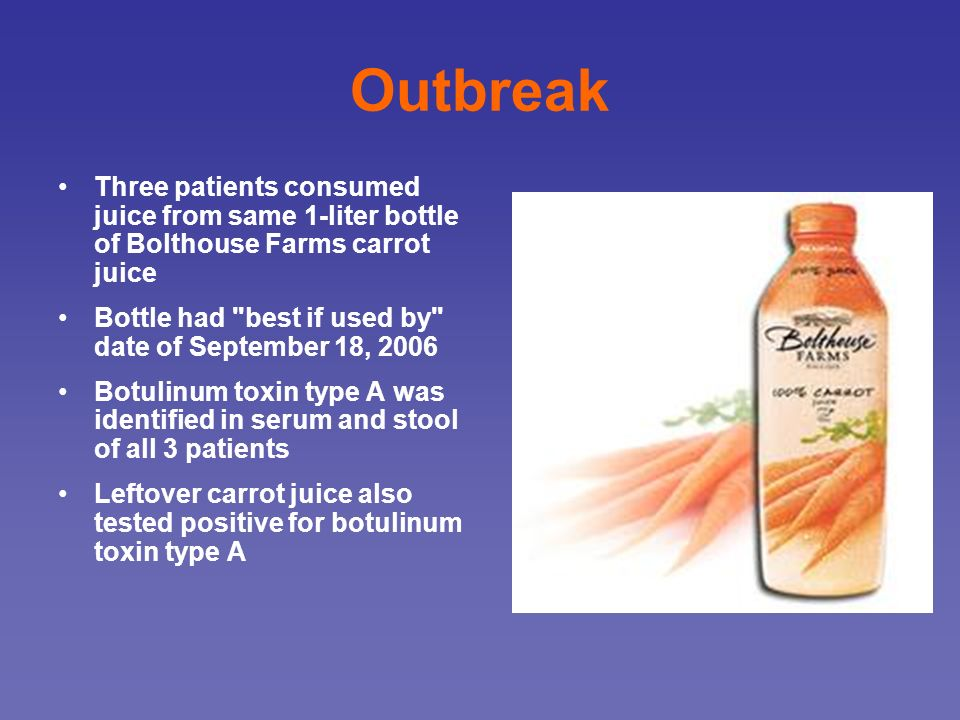 Outbreak Three patients consumed juice from same 1-liter bottle of Bolthouse Farms carrot juice.