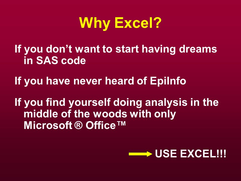 Why Excel If you don't want to start having dreams in SAS code