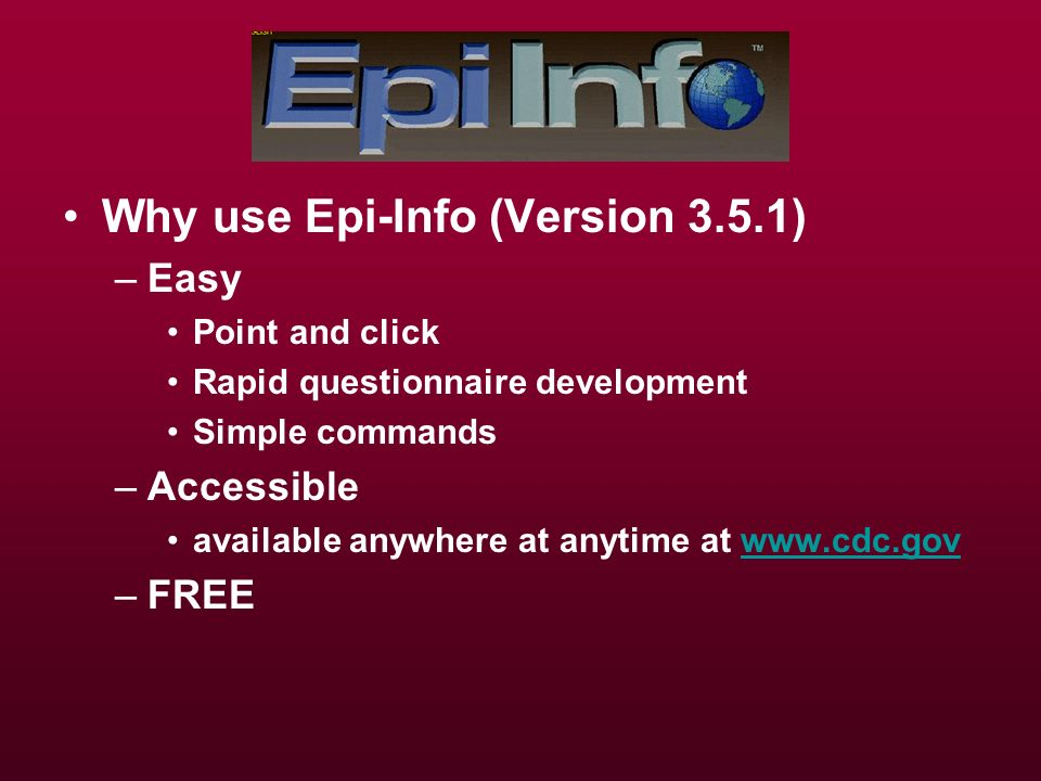 Why use Epi-Info (Version 3.5.1)