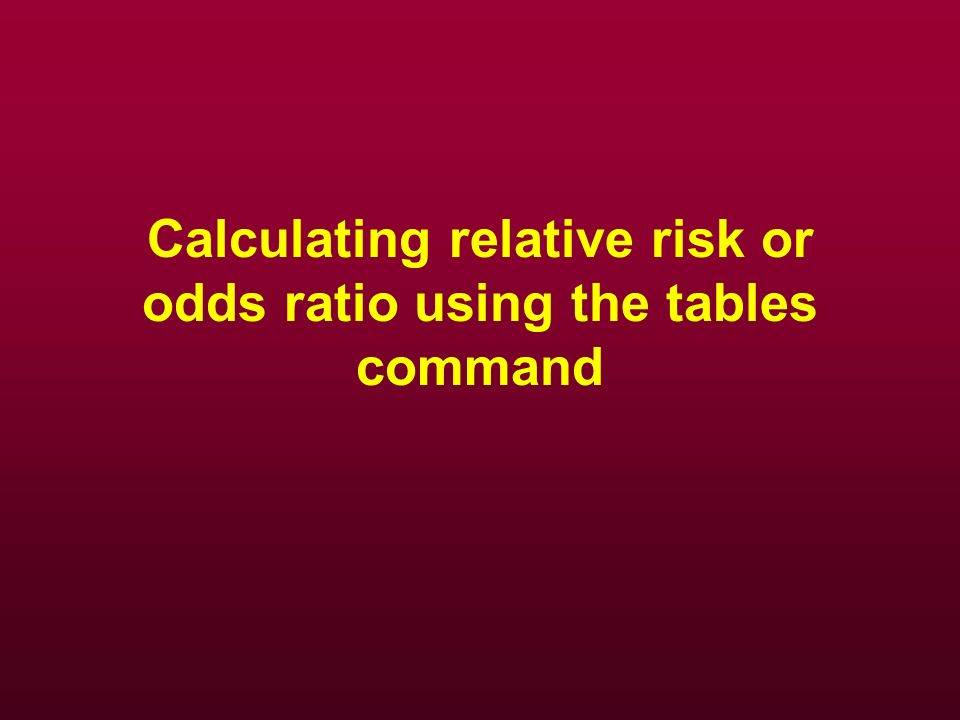 Calculating relative risk or odds ratio using the tables command