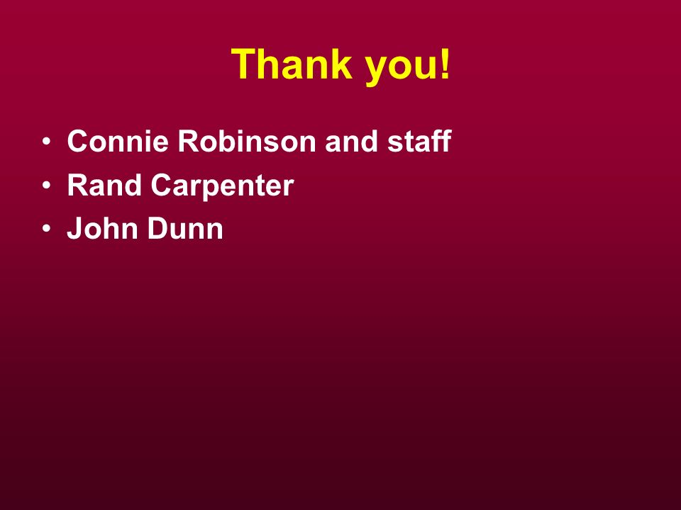 Thank you! Connie Robinson and staff Rand Carpenter John Dunn