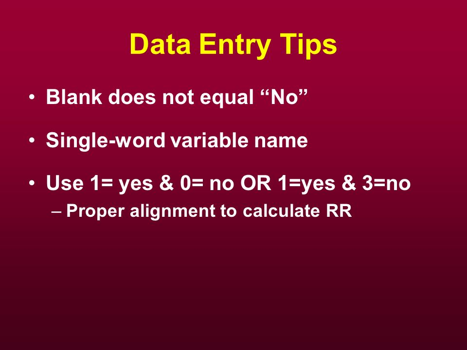 Data Entry Tips Blank does not equal No Single-word variable name