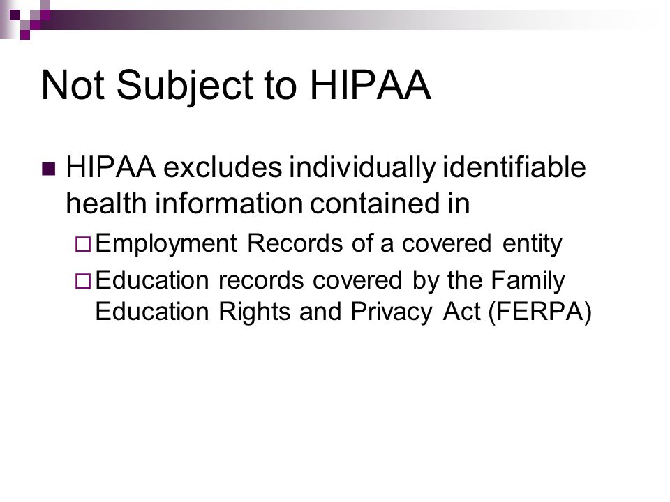 Not Subject to HIPAA HIPAA excludes individually identifiable health information contained in. Employment Records of a covered entity.