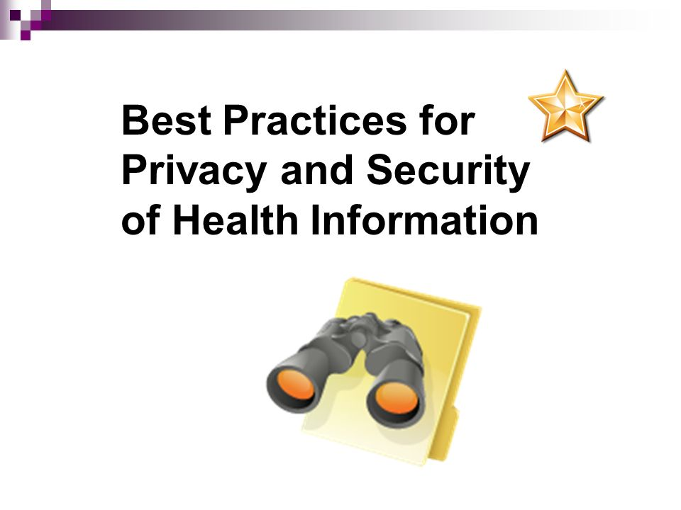 Best Practices for Privacy and Security of Health Information