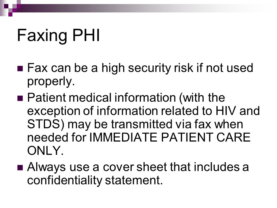 Faxing PHI Fax can be a high security risk if not used properly.