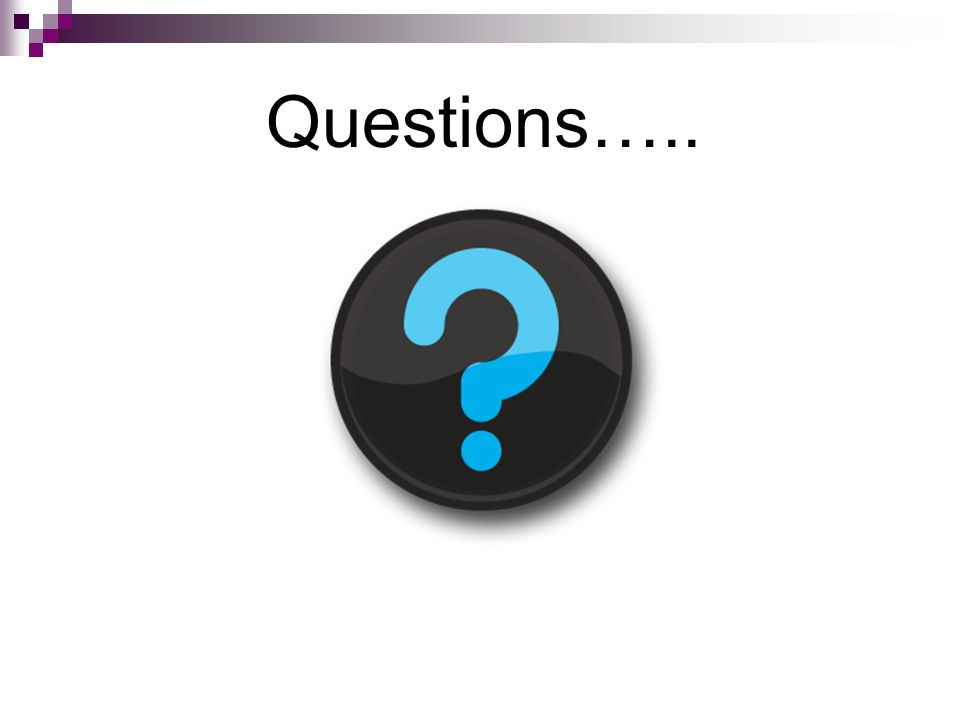 Questions…..