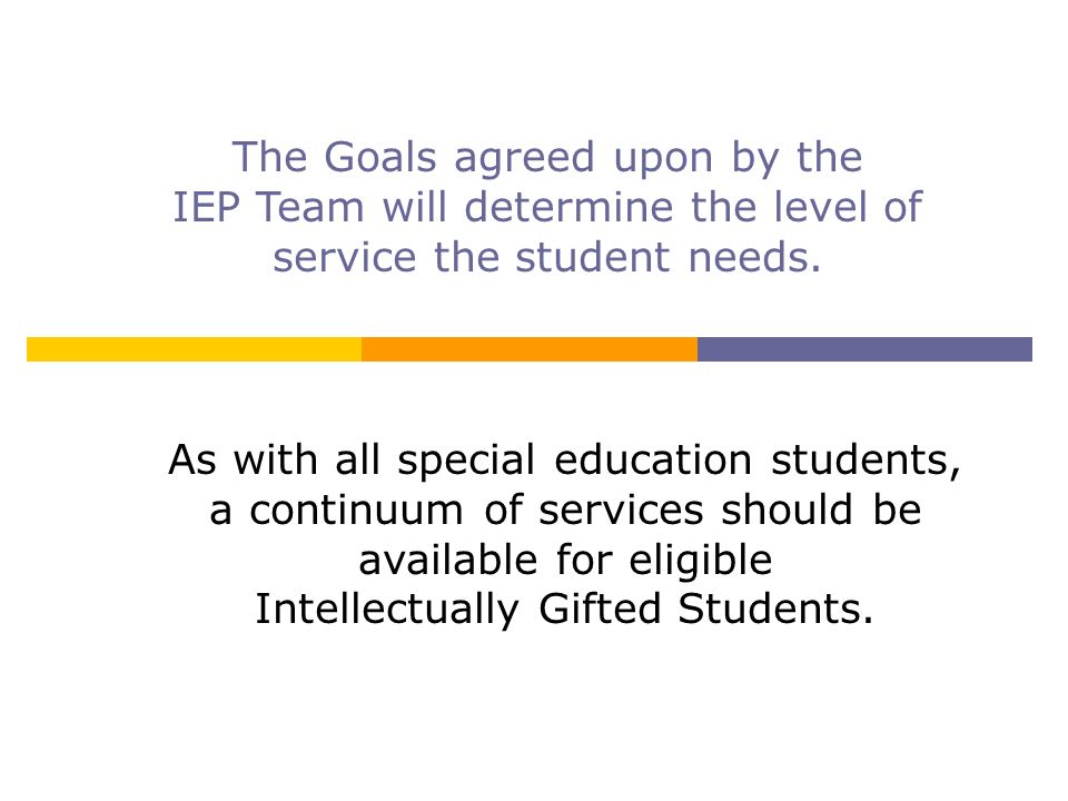 The Goals agreed upon by the IEP Team will determine the level of service the student needs.