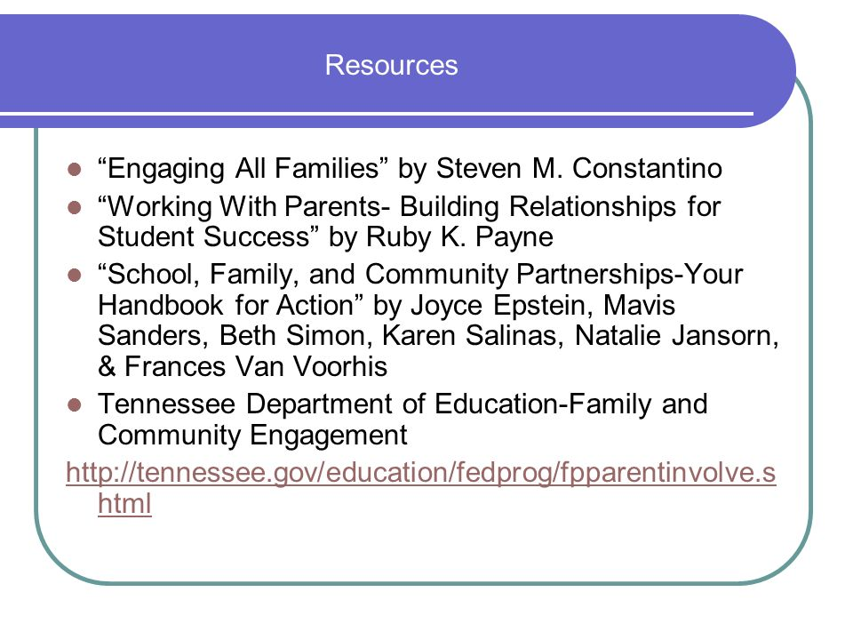 Resources Engaging All Families by Steven M. Constantino. Working With Parents- Building Relationships for Student Success by Ruby K. Payne.