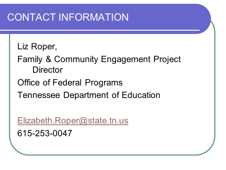 CONTACT INFORMATION Liz Roper, Family & Community Engagement Project Director. Office of Federal Programs.