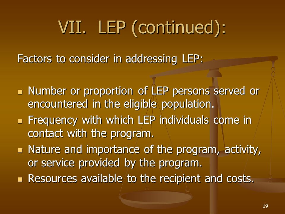 VII. LEP (continued): Factors to consider in addressing LEP: