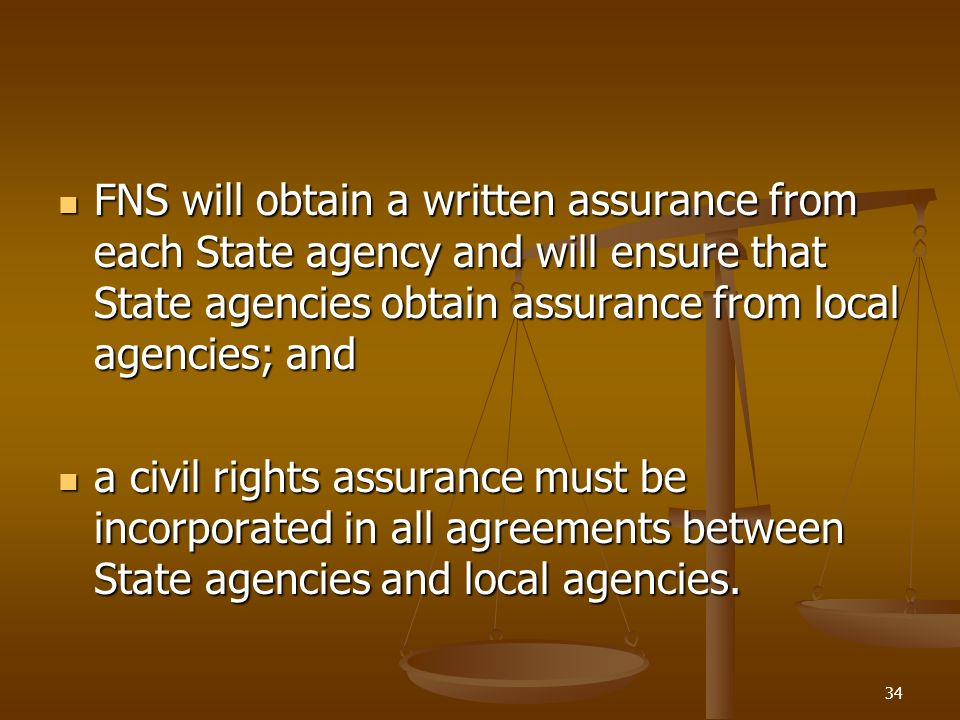 FNS will obtain a written assurance from each State agency and will ensure that State agencies obtain assurance from local agencies; and
