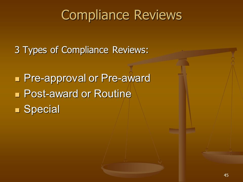 Compliance Reviews Pre-approval or Pre-award Post-award or Routine