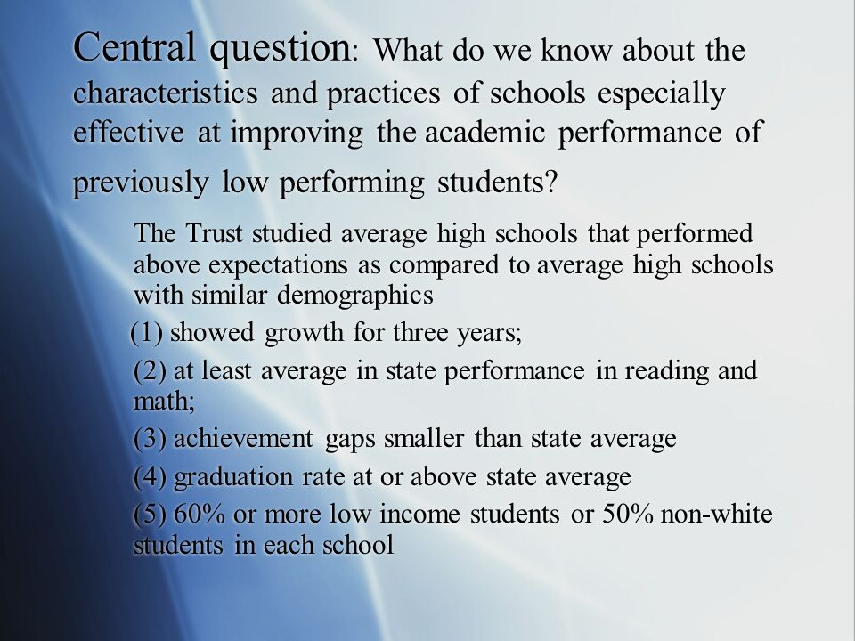 Central question: What do we know about the characteristics and practices of schools especially effective at improving the academic performance of previously low performing students
