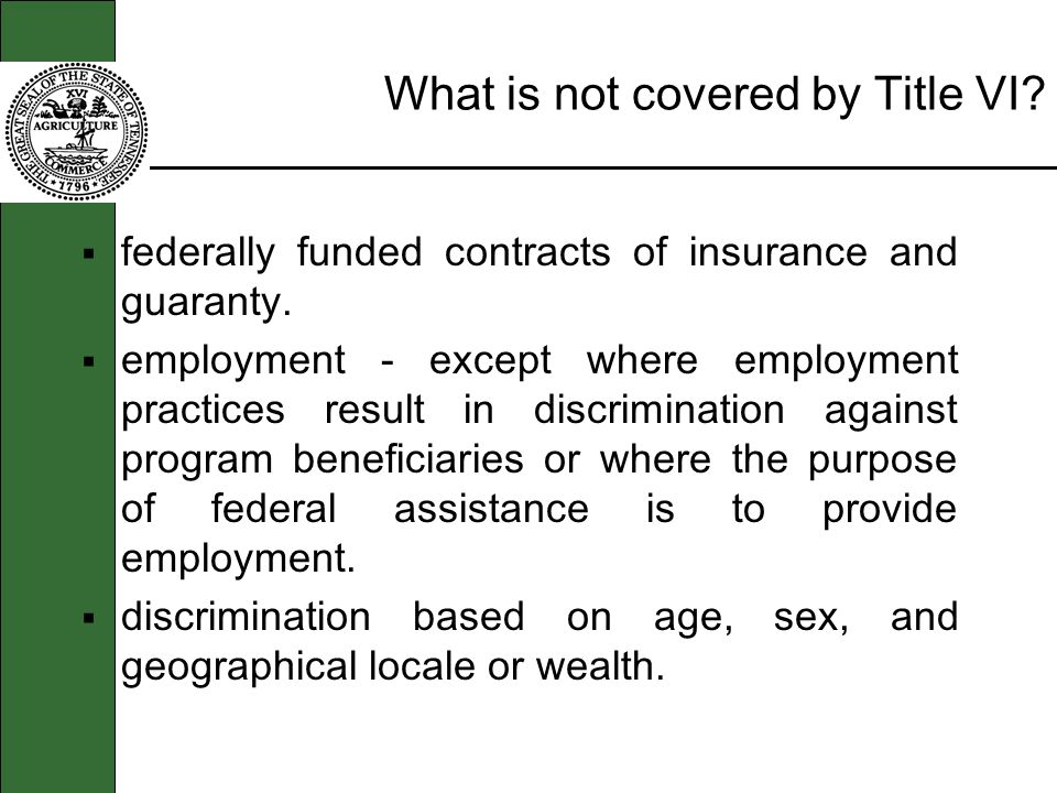 What is not covered by Title VI