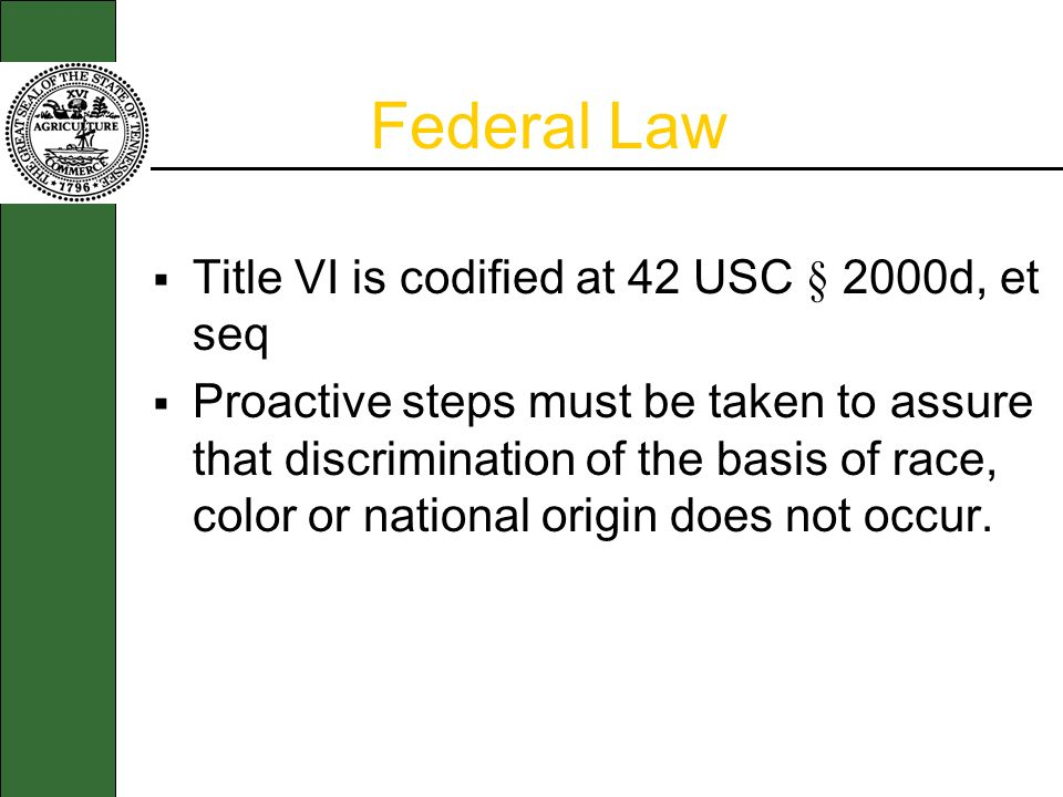 Federal Law Title VI is codified at 42 USC § 2000d, et seq