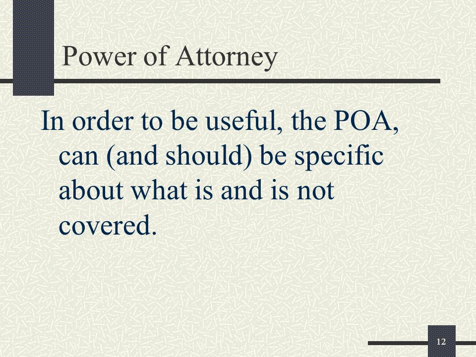 Power of Attorney In order to be useful, the POA, can (and should) be specific about what is and is not covered.
