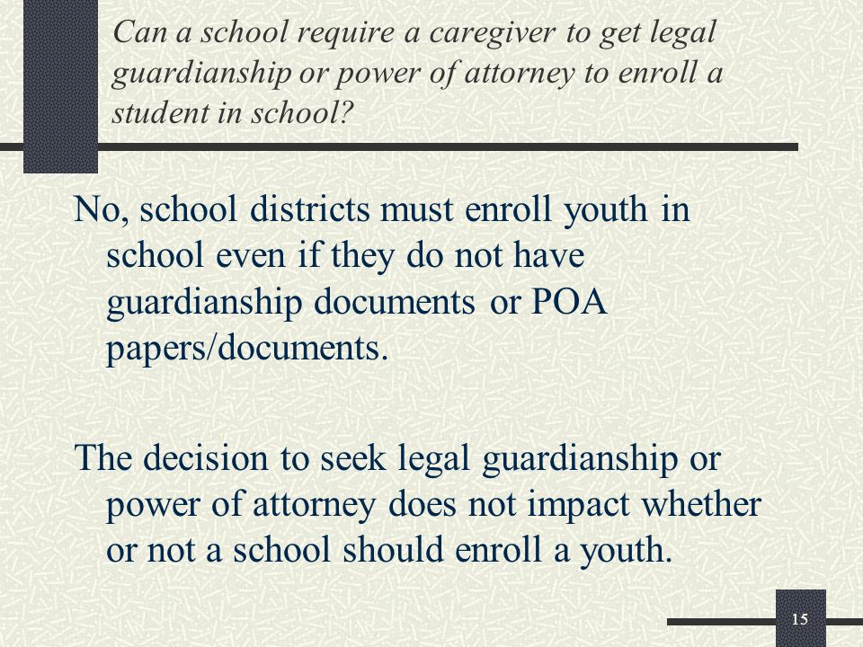 Can a school require a caregiver to get legal guardianship or power of attorney to enroll a student in school