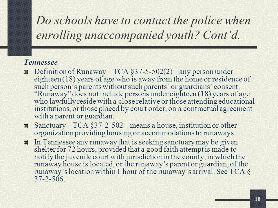 Do schools have to contact the police when enrolling unaccompanied youth Cont'd.