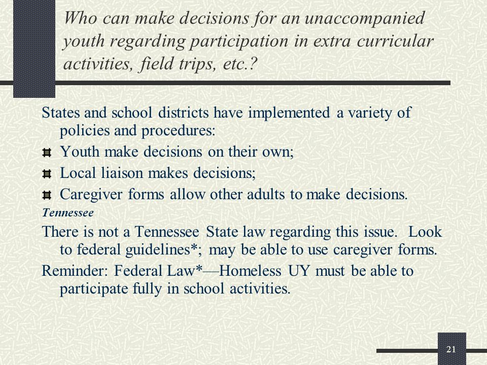 Who can make decisions for an unaccompanied youth regarding participation in extra curricular activities, field trips, etc.