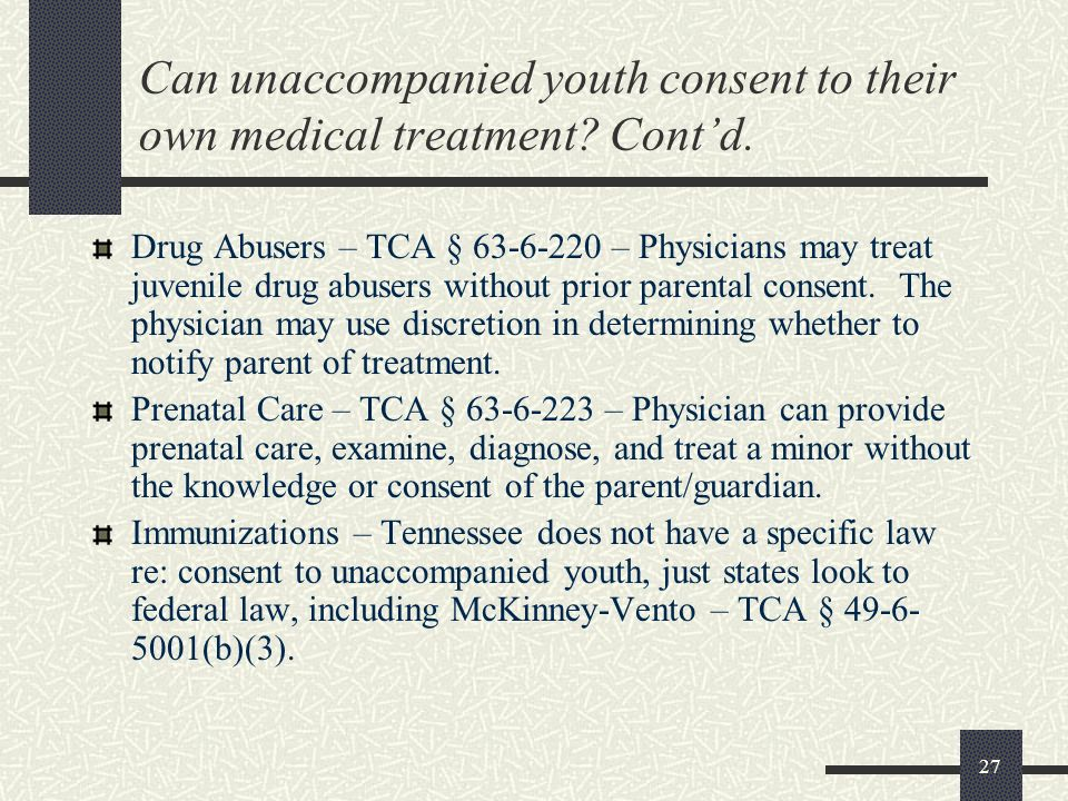Can unaccompanied youth consent to their own medical treatment Cont'd.