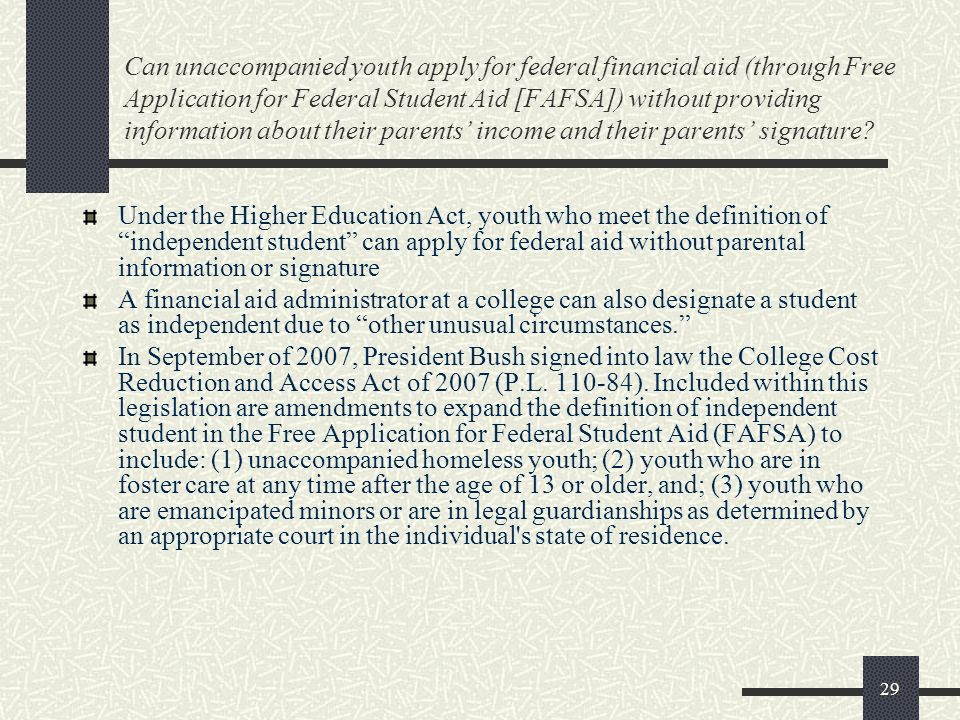 Can unaccompanied youth apply for federal financial aid (through Free Application for Federal Student Aid [FAFSA]) without providing information about their parents' income and their parents' signature