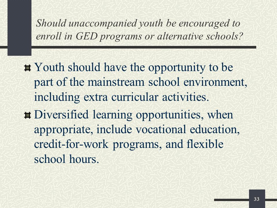 Should unaccompanied youth be encouraged to enroll in GED programs or alternative schools