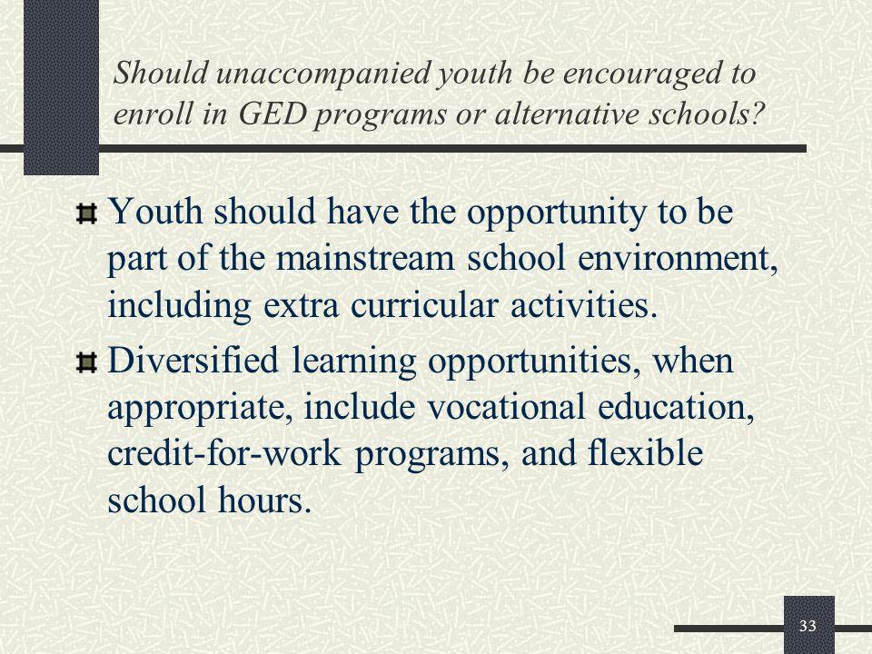 Should unaccompanied youth be encouraged to enroll in GED programs or alternative schools