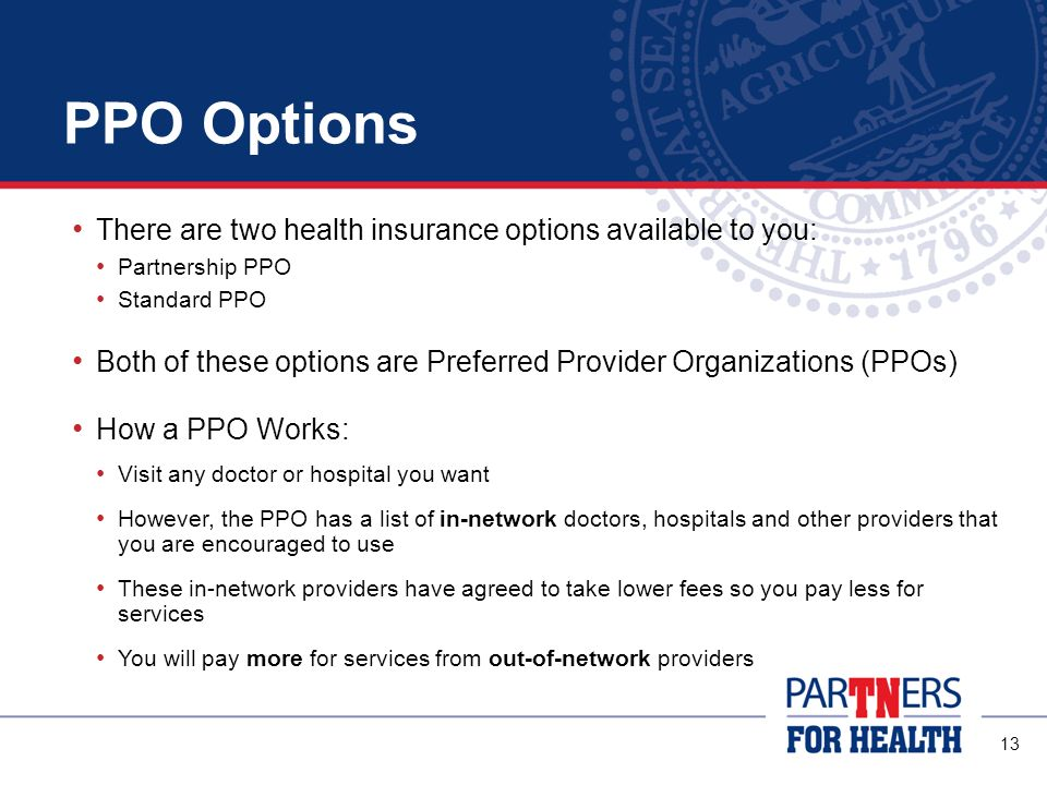 PPO Options There are two health insurance options available to you: