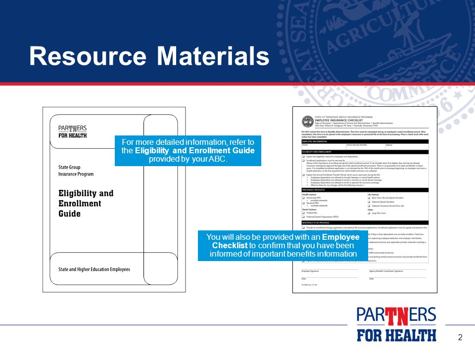 Resource Materials For more detailed information, refer to the Eligibility and Enrollment Guide provided by your ABC.