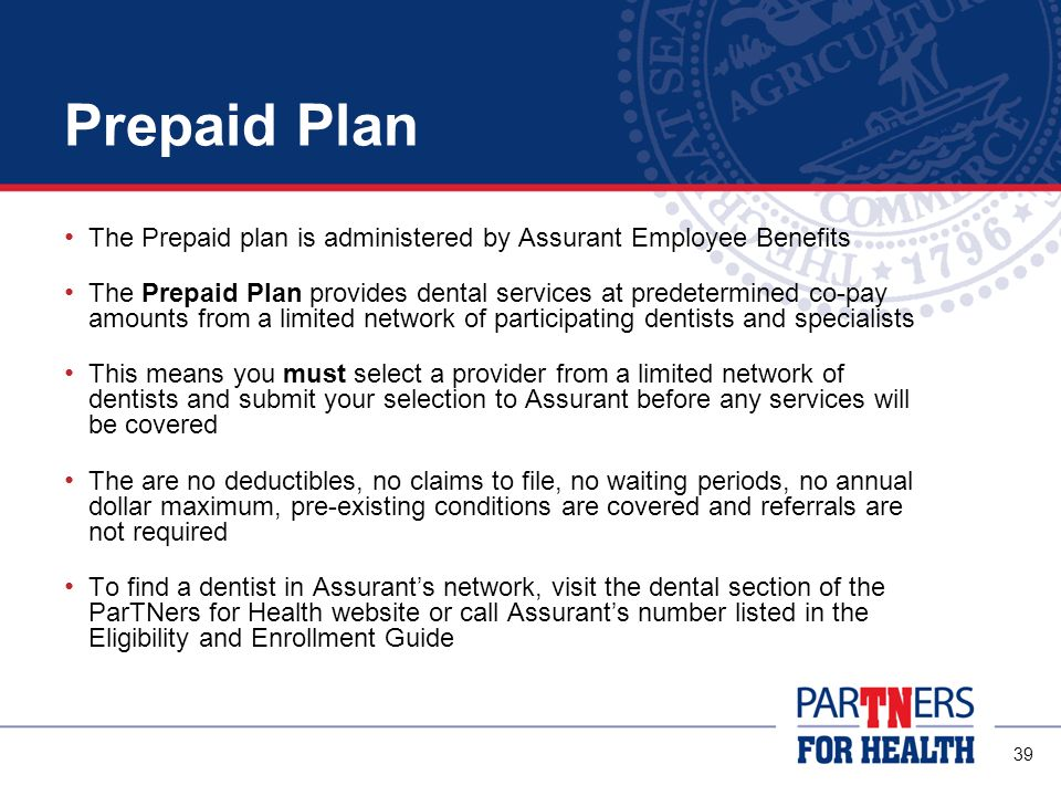 Prepaid Plan The Prepaid plan is administered by Assurant Employee Benefits.