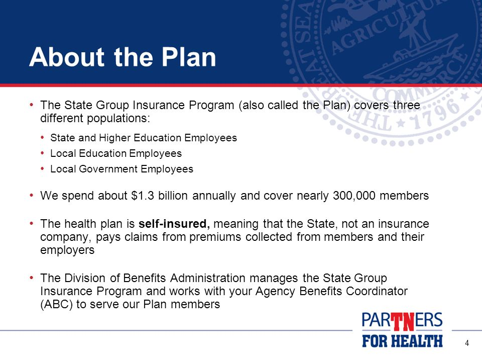 About the Plan The State Group Insurance Program (also called the Plan) covers three different populations:
