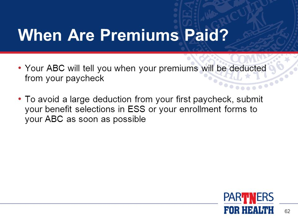 When Are Premiums Paid Your ABC will tell you when your premiums will be deducted from your paycheck.