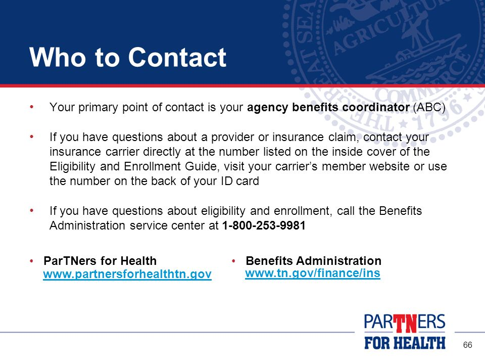Who to Contact Your primary point of contact is your agency benefits coordinator (ABC)