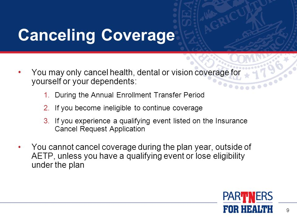 Canceling Coverage You may only cancel health, dental or vision coverage for yourself or your dependents: