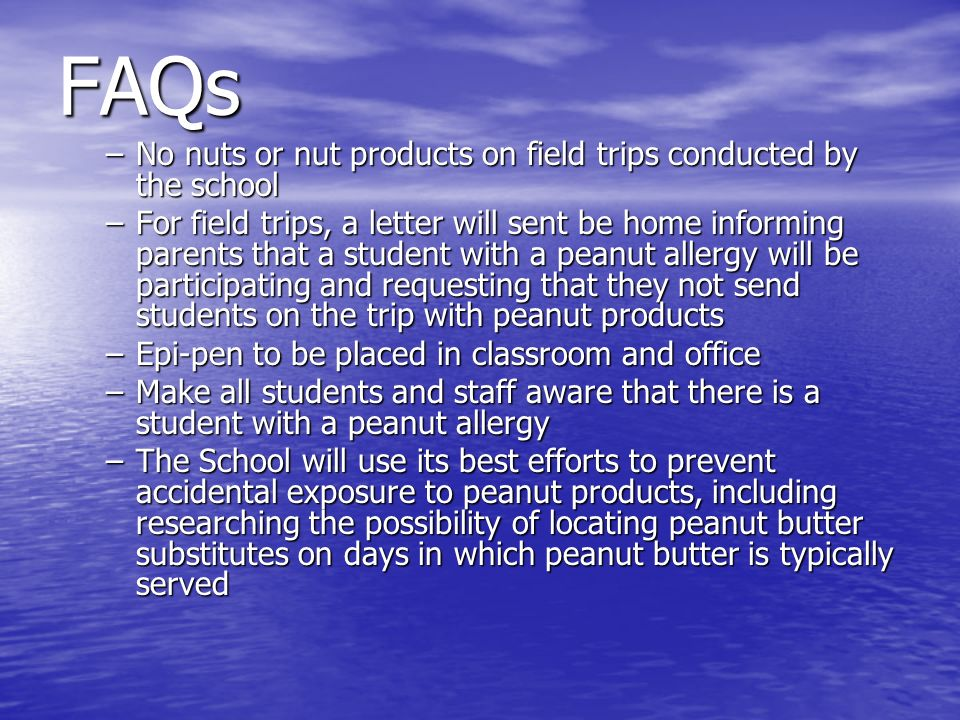 FAQs No nuts or nut products on field trips conducted by the school