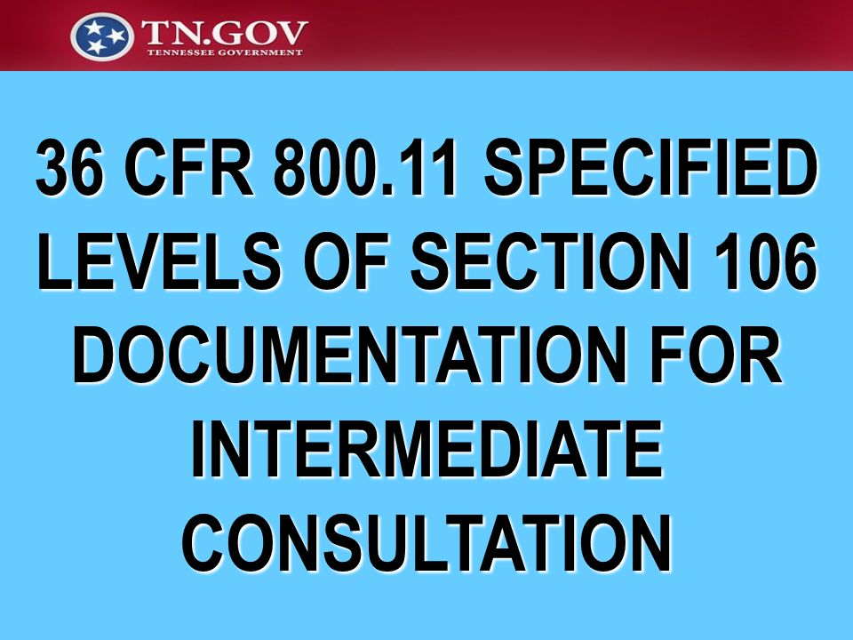 36 CFR 800.11 SPECIFIED LEVELS OF SECTION 106