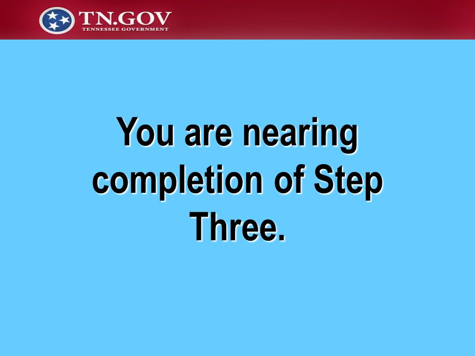 You are nearing completion of Step Three.