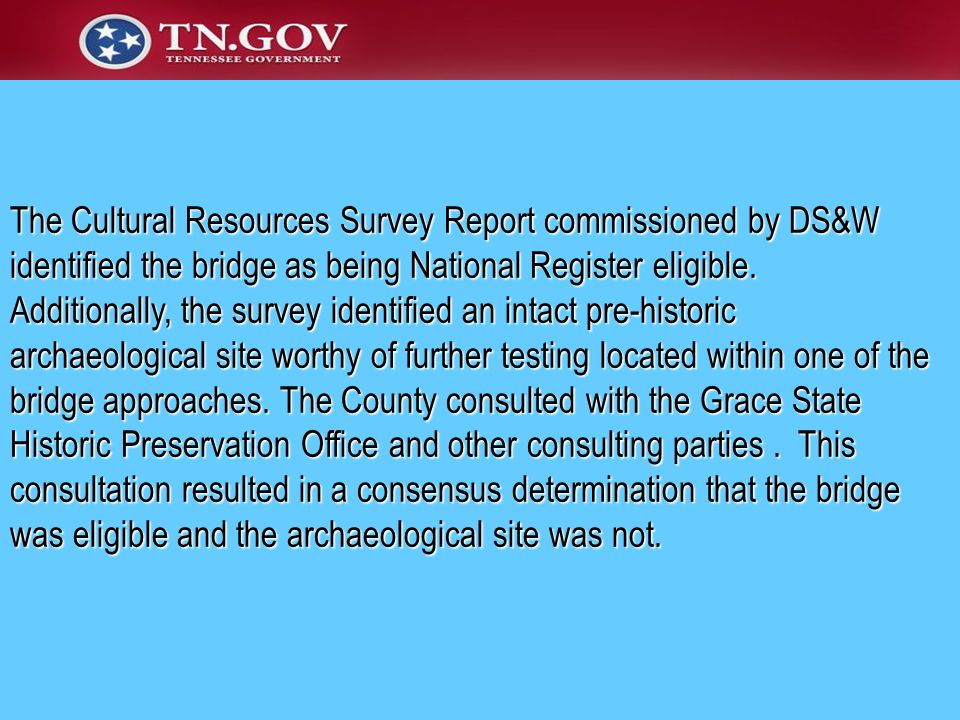 The Cultural Resources Survey Report commissioned by DS&W identified the bridge as being National Register eligible.