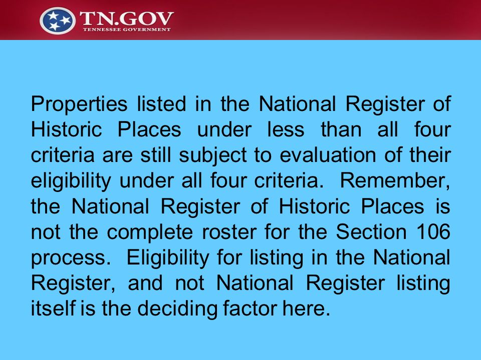 Properties listed in the National Register of Historic Places under less than all four criteria are still subject to evaluation of their eligibility under all four criteria.