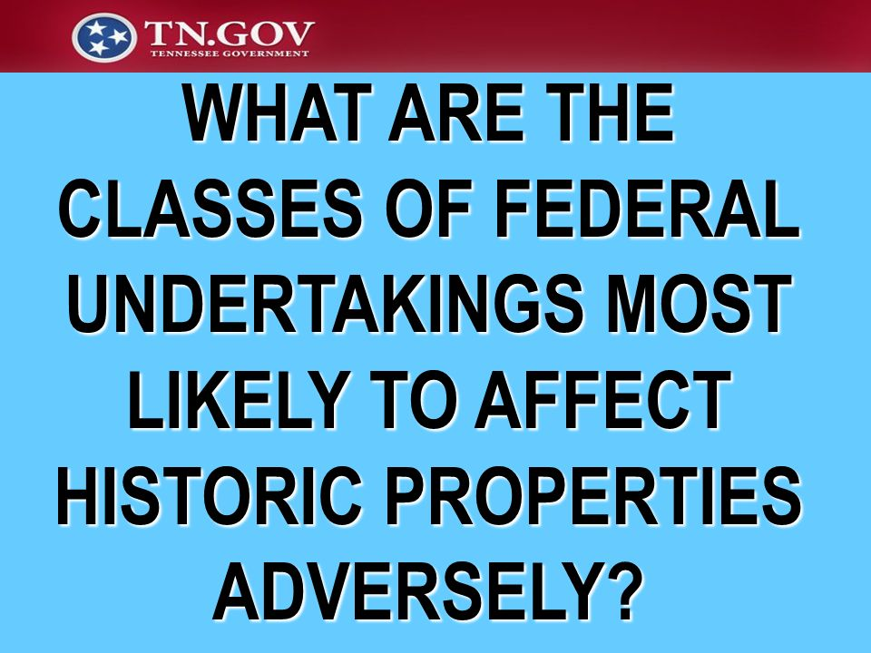 WHAT ARE THE CLASSES OF FEDERAL UNDERTAKINGS MOST LIKELY TO AFFECT HISTORIC PROPERTIES ADVERSELY