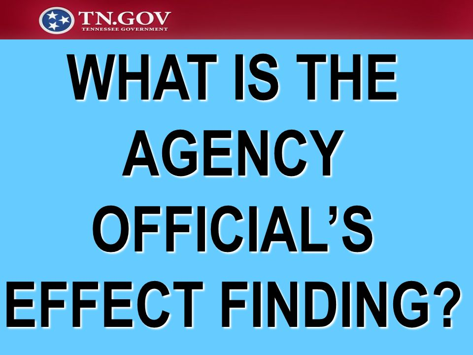 WHAT IS THE AGENCY OFFICIAL'S EFFECT FINDING